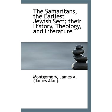 The Samaritans, the Earliest Jewish Sect; Their History, Theology, and Literature
