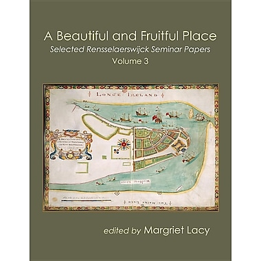 A Beautiful and Fruitful Place: Selected Rensselaerswijck Papers, Volume 3