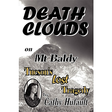 Death Clouds on MT Baldy: Tucson's Lost Tragedy