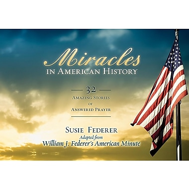 Miracles in American History: 32 Amazing Stories of Answered Prayer