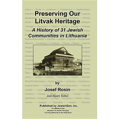 Preserving Our Litvak Heritage - A History of 31 Jewish Communities in Lithuania