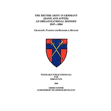 The British Army in Germany: An Organizational History 1947-2004