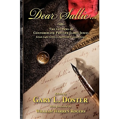 Dear Sallie ...: The Letters of Confederate Private James Jewel, Echols Light Artillery, Oglethorpe County, Georgia