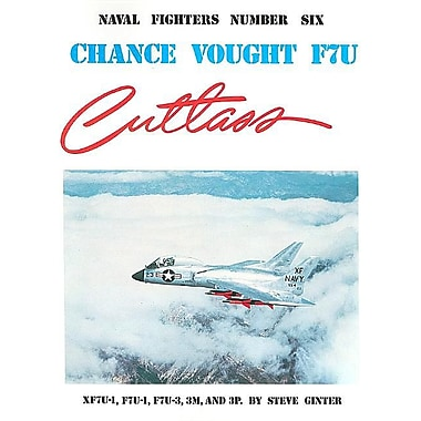 Chance Vought F7U Cutlass: XF7U-1, F7U-1, F7U-3, 3M, and 3P