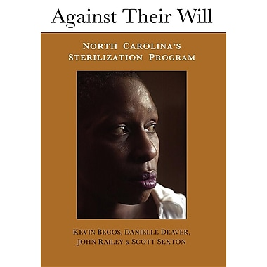 Against Their Will: North Carolina's Sterilization Program and the Campaign for Reparations