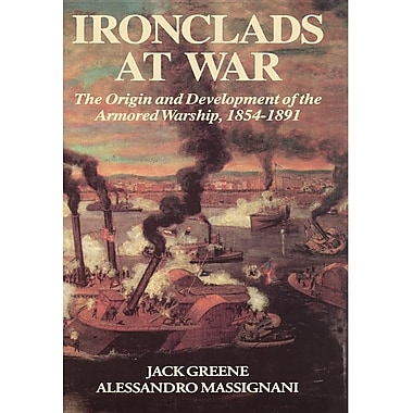 Ironclads at War: The Origin and Development of the Armored Battleship
