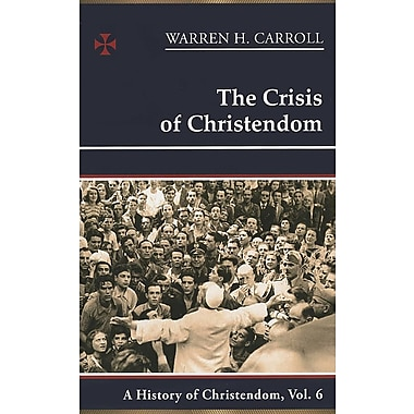 The Crisis of Christendom: 1815-2005: A History of Christendom (Vol. 6)