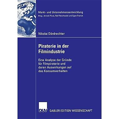Piraterie in Der Filmindustrie: Eine Analyse Der Grunde Fur Filmpiraterie Und Deren Auswirkungen Auf Das Konsumverhalten