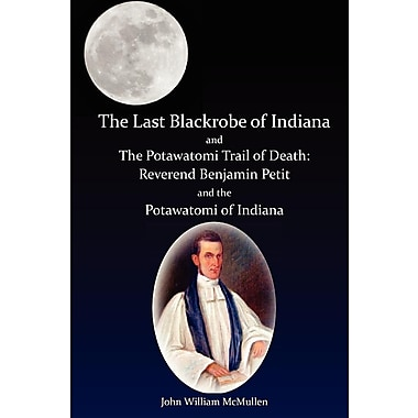 The Last Blackrobe of Indiana and the Potawatomi Trail of Death