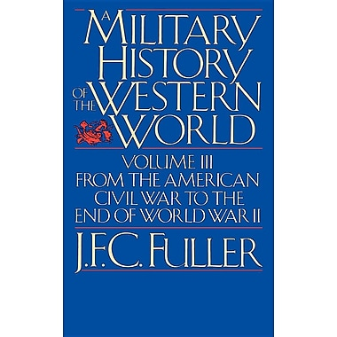 A Military History of the Western World, Vol. III: From the American Civil War to the End of World War II