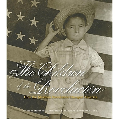 The Children of the Revolucion: How the Mexican Revolution Changed America