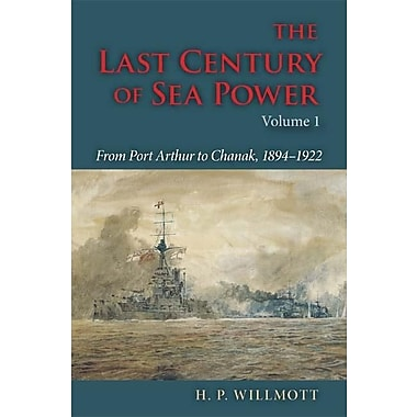 The Last Century of Sea Power, Volume One: From Port Arthur to Chanak, 1894-1922