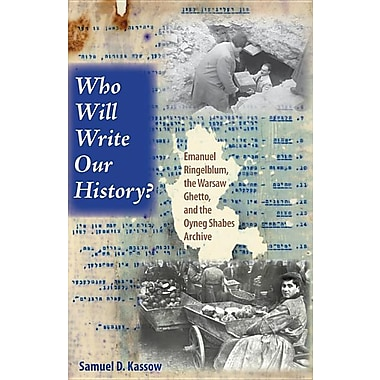 Who Will Write Our History?: Emanuel Ringelblum, the Warsaw Ghetto, and the Oyneg Shabes Archive
