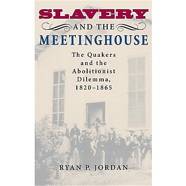 Slavery and the Meetinghouse: The Quakers and the Abolitionist Dilemma, 1820-1865