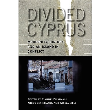 Divided Cyprus: Modernity, History, and an Island in Conflict