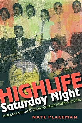 Highlife Saturday Night: Popular Music and Social Change in Urban Ghana 1304960