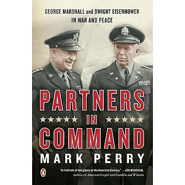 Partners in Command: George Marshall and Dwight Eisenhower in War and Peace