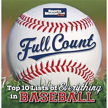 Sports Illustrated Kids Full Count: Top 10 Lists of Everything in Baseball