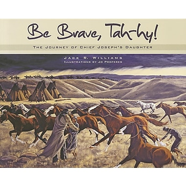 Be Brave, Tah-Hy!: The Journey of Chief Joseph's Daughter