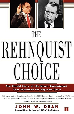 The Rehnquist Choice: The Untold Story of the Nixon Appointment That Redefined the Supreme Court 1305612