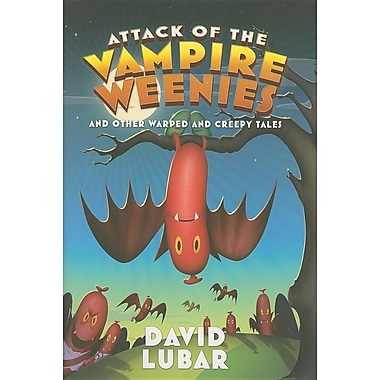Attack of the Vampire Weenies: And Other Warped and Creepy Tales
