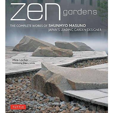 Zen Gardens: The Complete Works of Shunmyo Masuno Japan's Leading Garden Designer