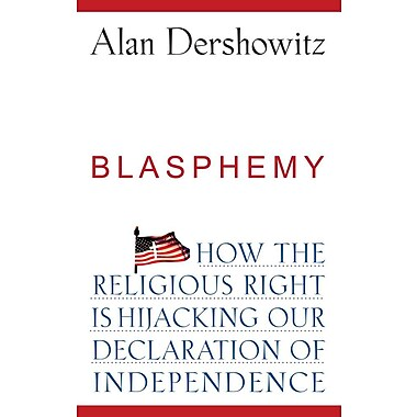Blasphemy: How the Religious Right Is Hijacking Our Declaration of Independence