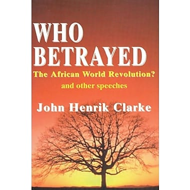 Who Betrayed the African World Revolution?: And Other Speeches