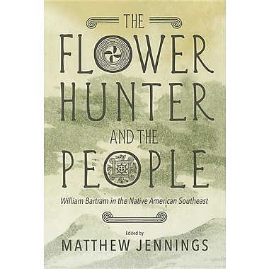 The Flower Hunter and the People: William Bartram's Writings on the Native American Southeast