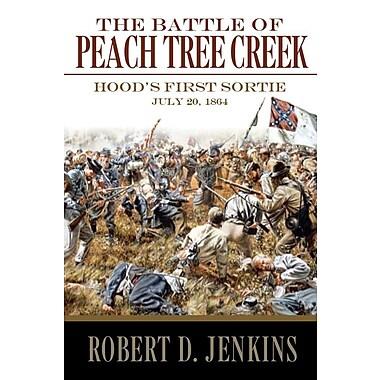 The Battle of Peach Tree Creek: Hood's First Sortie, 20 July 1864