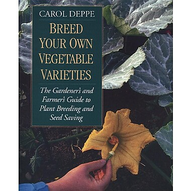 Breed Your Own Vegetable Varieties: The Gardener's and Farmer's Guide to Plant Breeding and Seed Saving, 2nd Edition