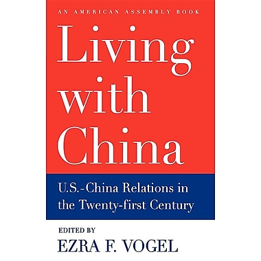 Living with China: U.S./China Relations in the Twenty-First Century