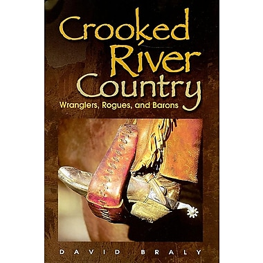 Crooked River Country: Wranglers, Rogues, and Barons