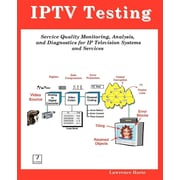 Iptv Testing; Service Quality Monitoring, Analyzing, and Diagnostics for IP Television Systems and Services
