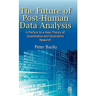 The Future of Post-Human Data Analysis a Preface to a New Theory of Quantitative and Qualitative Research