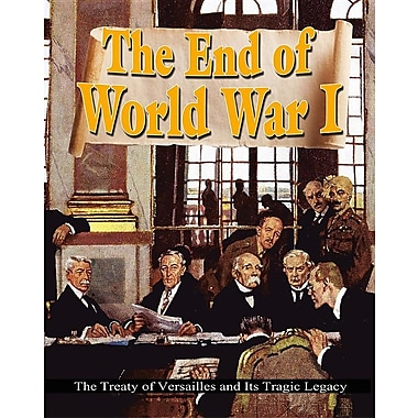 The End of World War I: The Treaty of Versailles and Its Tragic Legacy