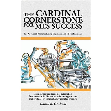 The Cardinal Cornerstone for Mes Success: For Advanced Manufacturing Engineers & It Professionals