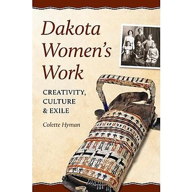 Dakota Women's Work: Creativity, Culture, and Exile