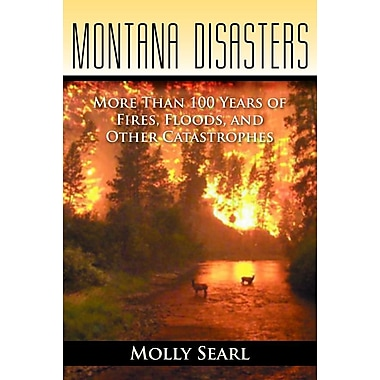 Montana Disasters: More Than 100 Years of Fires, Floods, and Other Catastrophes