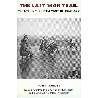 The Last War Trail: The Utes & the Settlement of Colorado