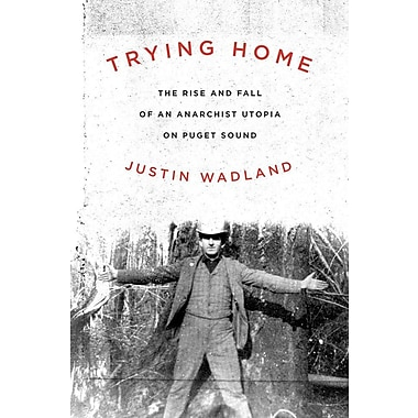 Trying Home: The Rise and Fall of an Anarchist Utopia on Puget Sound