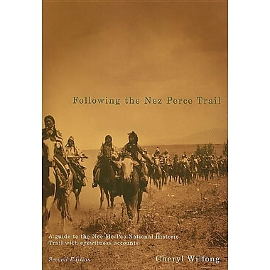 Following the Nez Perce Trail: A Guide to the Nee-Me-Poo National Historic Trail with Eyewitness Accounts