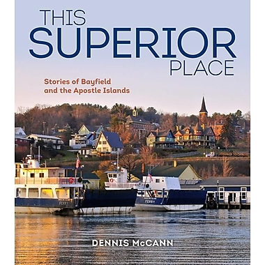 This Superior Place: Stories of Bayfield and the Apostle Islands