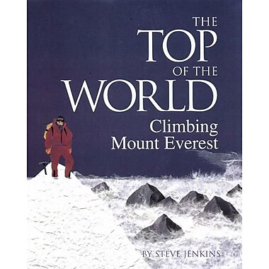The Top of the World: Climbing Mt. Everest: Climbing Mount Everest