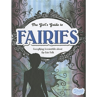 The Girl's Guide to Fairies: Everything Irresistible about the Fair Folk