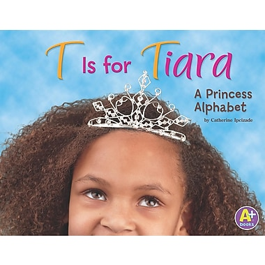 T Is for Tiara: A Princess Alphabet