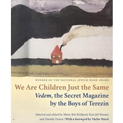 We Are Children Just the Same: Vedem, the Secret Magazine by the Boys of Terezin