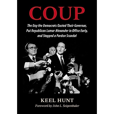 Coup: The Day the Democrats Ousted Their Governor, Put Republican Lamar Alexander in Office Early, and Stopped a Pardon Scan