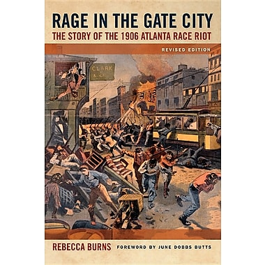 Rage in the Gate City: The Story of the 1906 Atlanta Race Riot