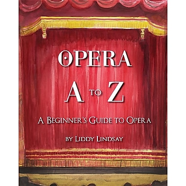 Opera A to Z: A Beginner's Guide to Opera